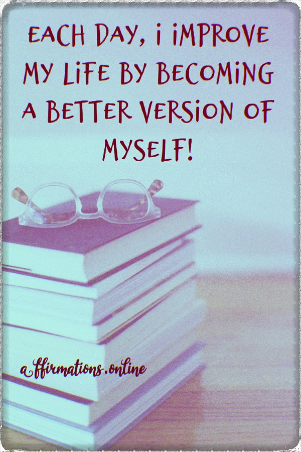 Positive affirmation from Affirmations.online - Each day, I improve my life by becoming a better version of myself!