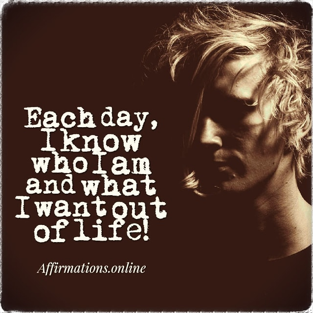 Positive affirmation from Affirmations.online - Each day, I know who I am and what I want out of life!
