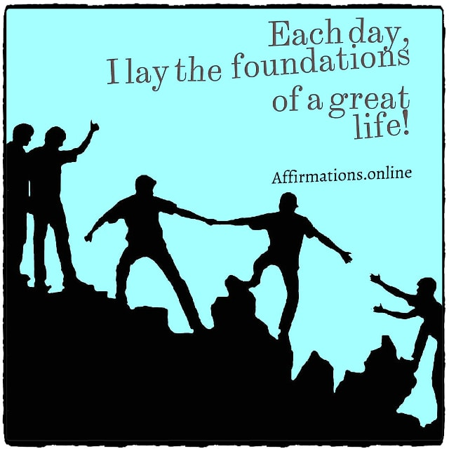 Positive affirmation from Affirmations.online - Each day, I lay the foundations of a great life!