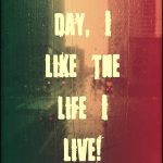 My days bring me joy: I like my life!