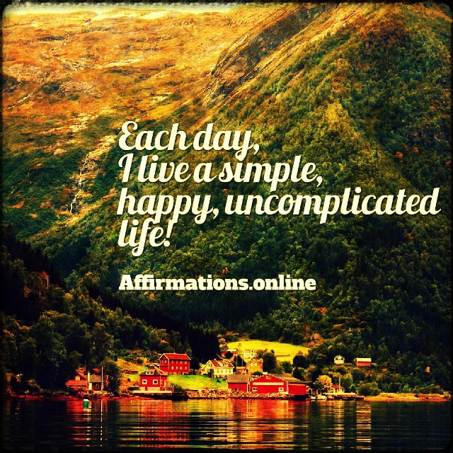 Positive affirmation from Affirmations.online - Each day, I live a simple, happy, uncomplicated life!