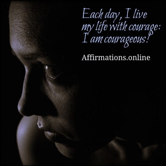 Positive affirmation from Affirmations.online - Each day, I live my life with courage: I am courageous!