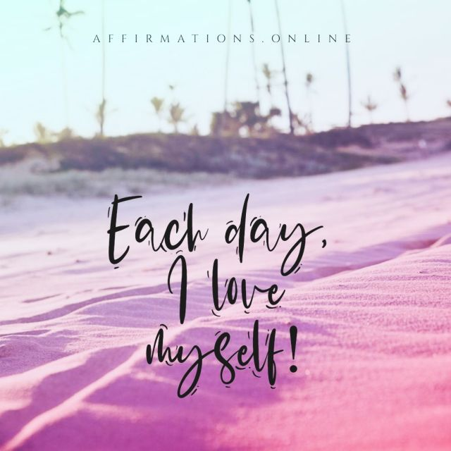 Positive affirmation from Affirmations.online - Each day, I love myself!