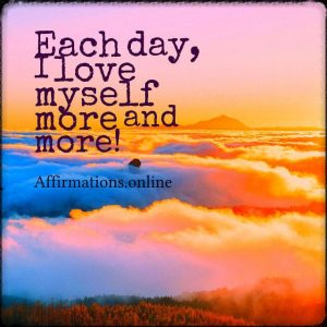 Positive affirmation from Affirmations.online - Each day, I love myself more and more!