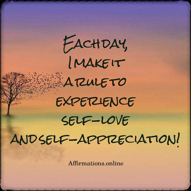 Positive affirmation from Affirmations.online - Each day, I make it a rule to experience self-love and self-appreciation!