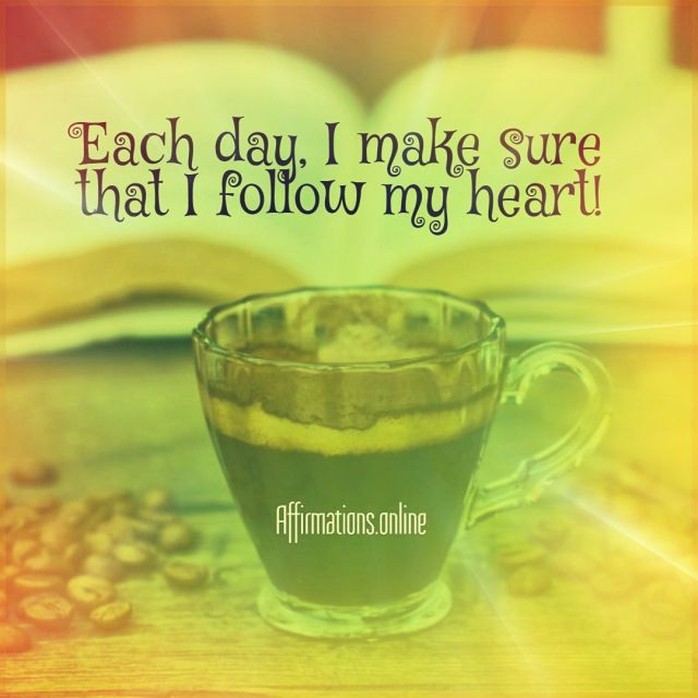 Positive affirmation from Affirmations.online - Each day, I make sure that I follow my heart!