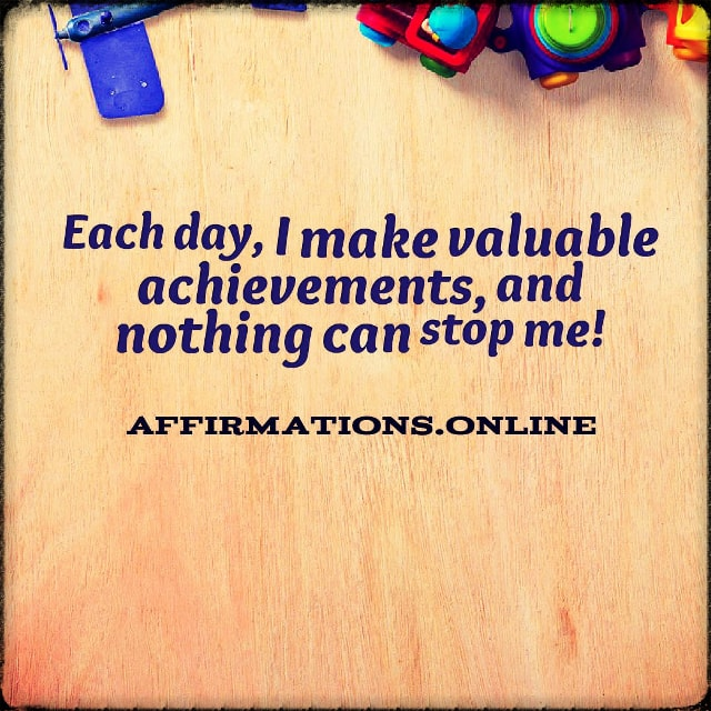 Positive affirmation from Affirmations.online - Each day, I make valuable achievements, and nothing can stop me!