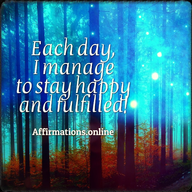 Positive affirmation from Affirmations.online - Each day, I manage to stay happy and fulfilled!