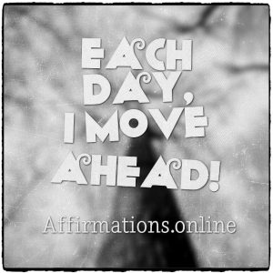 Positive affirmation from Affirmations.online - Each day, I move ahead!