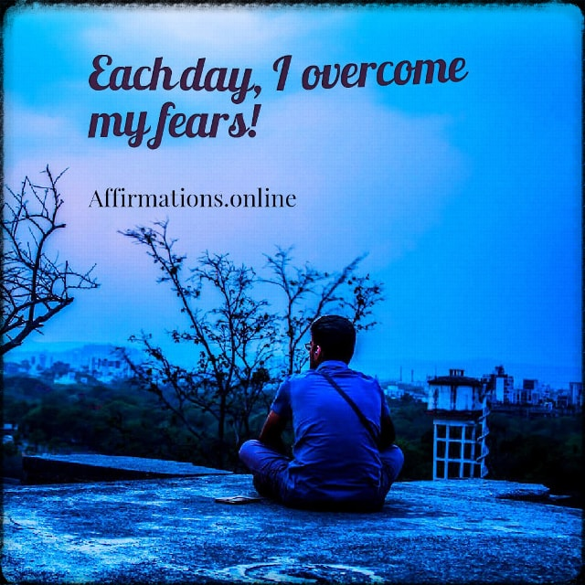 Positive affirmation from Affirmations.online - Each day, I overcome my fears!