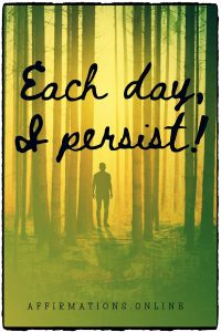 Positive affirmation from Affirmations.online - Each day, I persist!