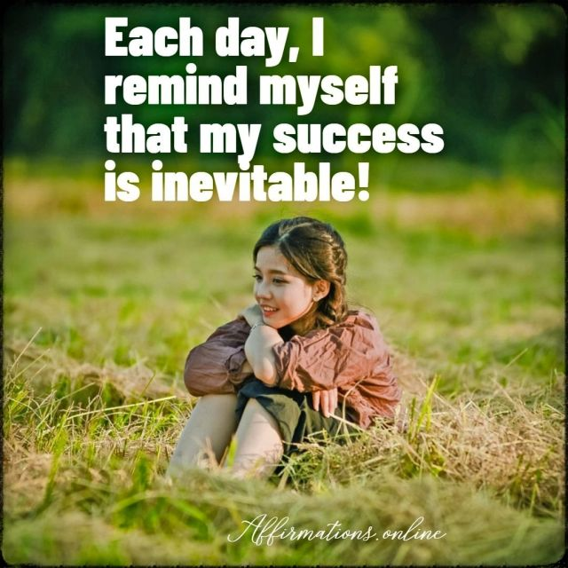 Positive affirmation from Affirmations.online - Each day, I remind myself that my success is inevitable!