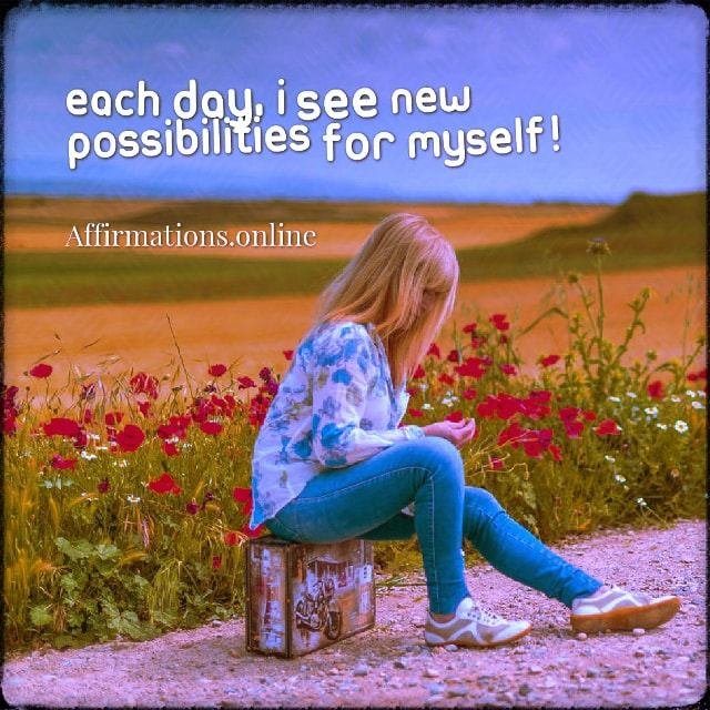 Positive affirmation from Affirmations.online - Each day, I see new possibilities for myself!