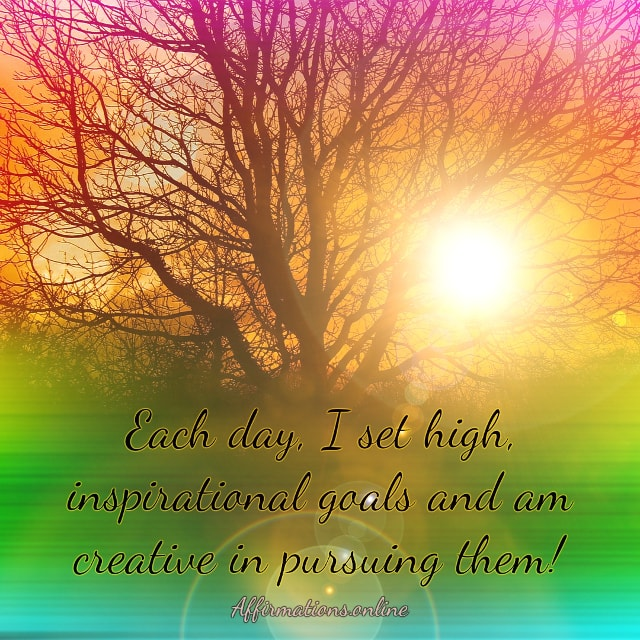 Positive affirmation from Affirmations.online - Each day, I set high, inspirational goals and am creative in pursuing them!