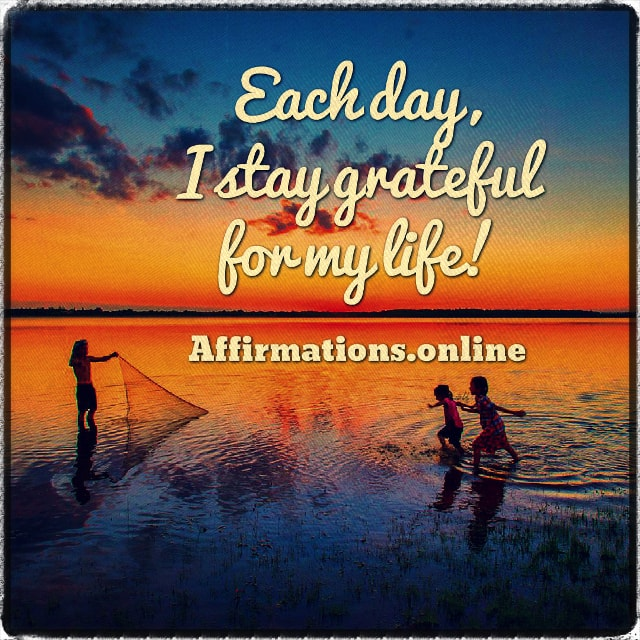 Positive affirmation from Affirmations.online - Each day, I stay grateful for my life!
