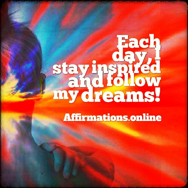 Positive affirmation from Affirmations.online - Each day, I stay inspired and follow my dreams!
