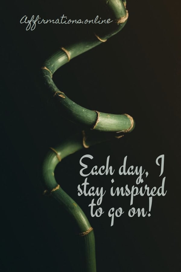 Positive affirmation from Affirmations.online - Each day, I stay inspired to go on!