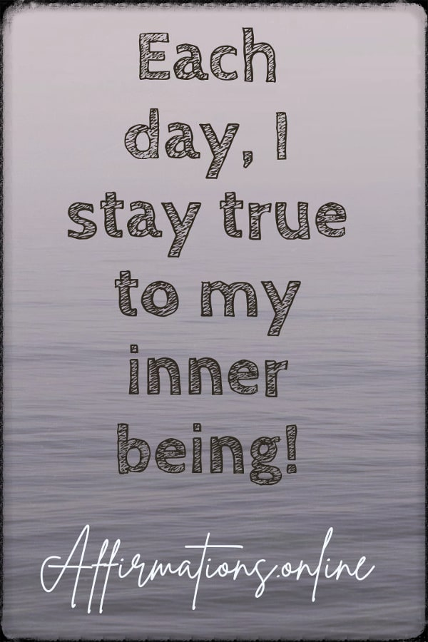 Positive affirmation from Affirmations.online - Each day, I stay true to my inner being!