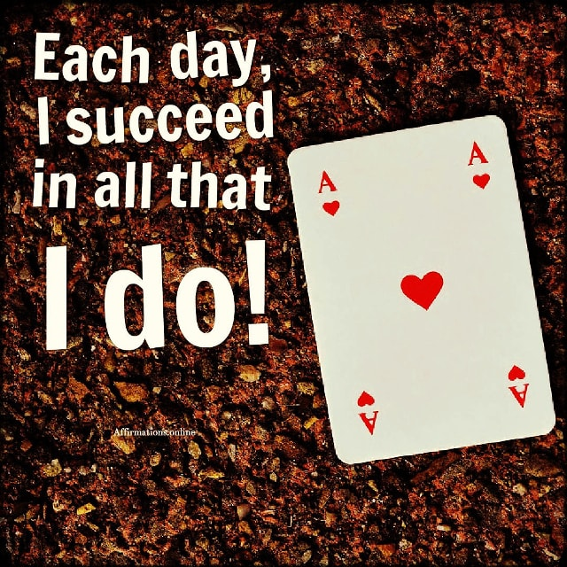 Positive affirmation from Affirmations.online - Each day, I succeed in all that I do!