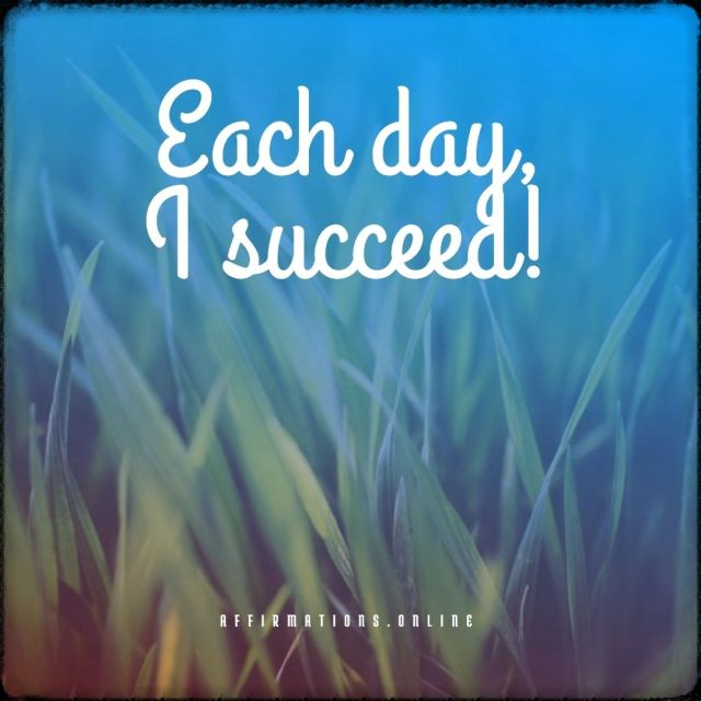 Positive affirmation from Affirmations.online - Each day, I succeed!