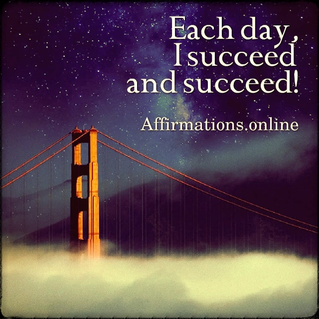 Positive affirmation from Affirmations.online - Each day, I succeed and succeed!
