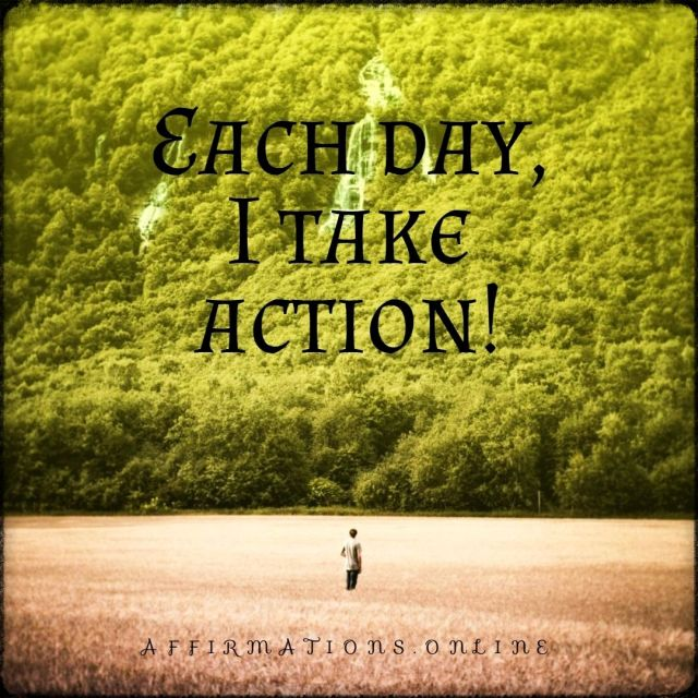 Positive affirmation from Affirmations.online - Each day, I take action!