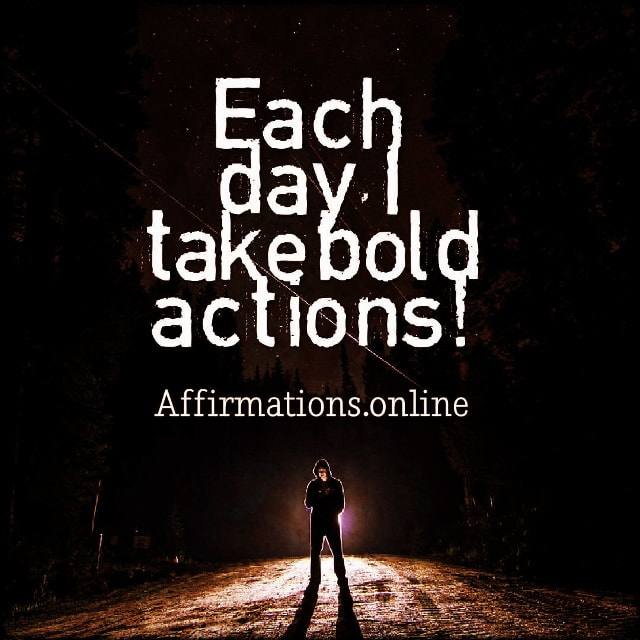 Positive affirmation from Affirmations.online - Each day, I take bold actions!
