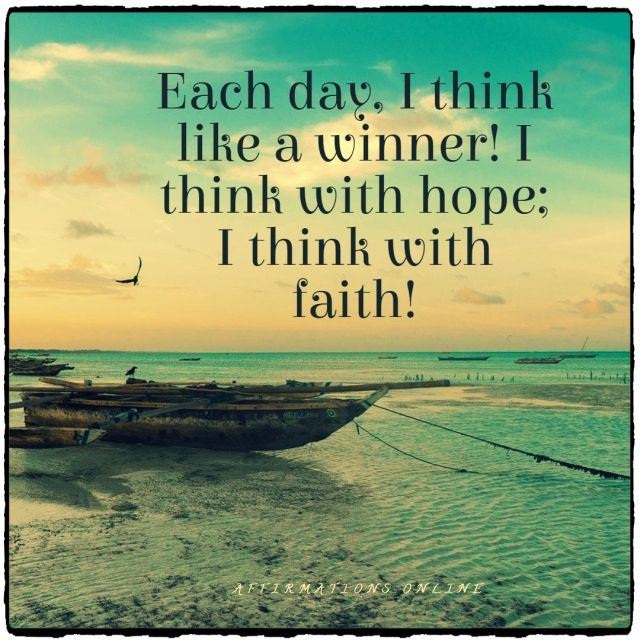 Positive affirmation from Affirmations.online - Each day, I think like a winner! I think with hope; I think with faith!