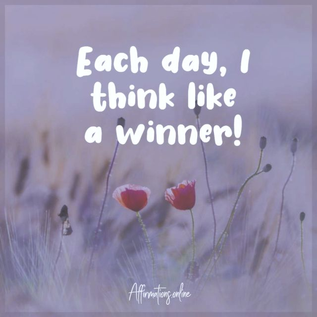 Positive affirmation from Affirmations.online - Each day, I think like a winner!