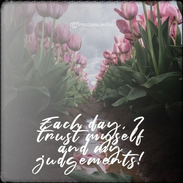 Positive affirmation from Affirmations.online - Each day, I trust myself and my judgements!
