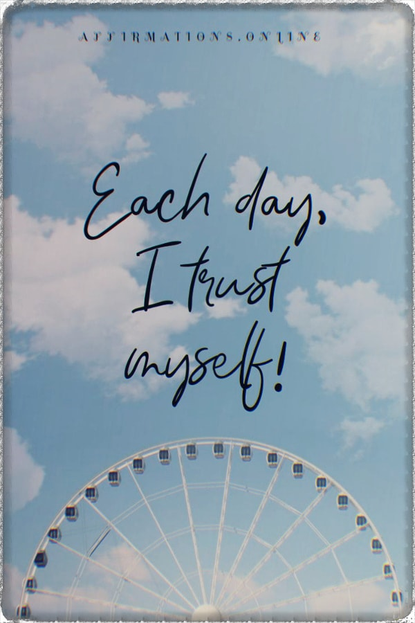 Positive affirmation from Affirmations.online - Each day, I trust myself!