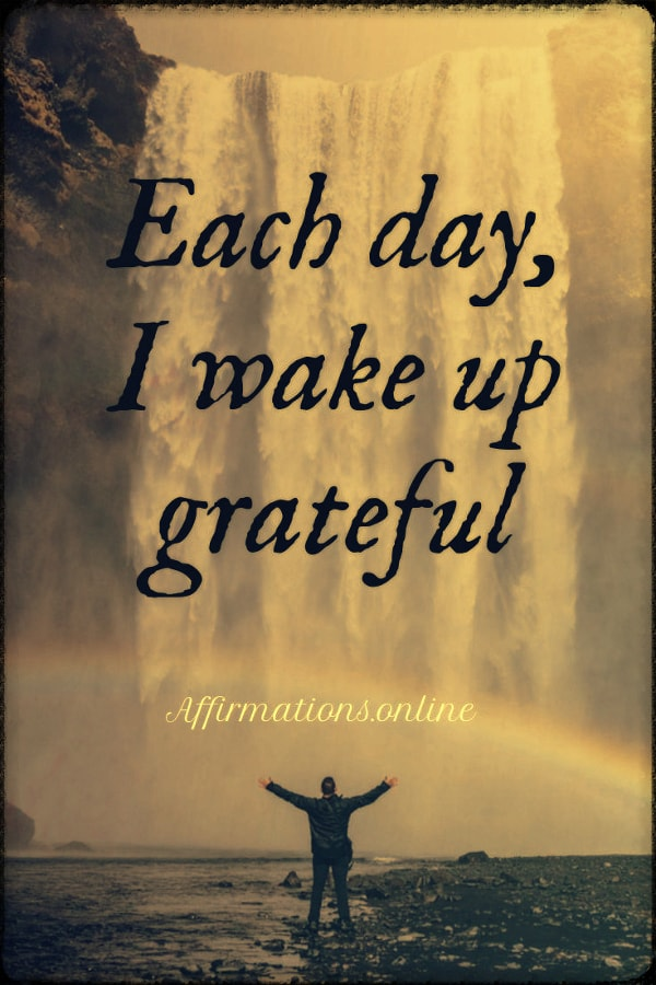 Positive affirmation from Affirmations.online - Each day, I wake up grateful!