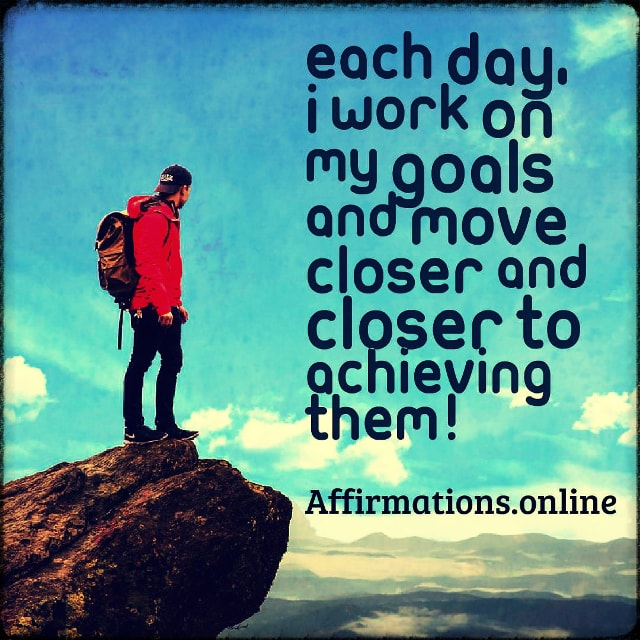 Positive affirmation from Affirmations.online - Each day, I work on my goals and move closer and closer to achieving them!