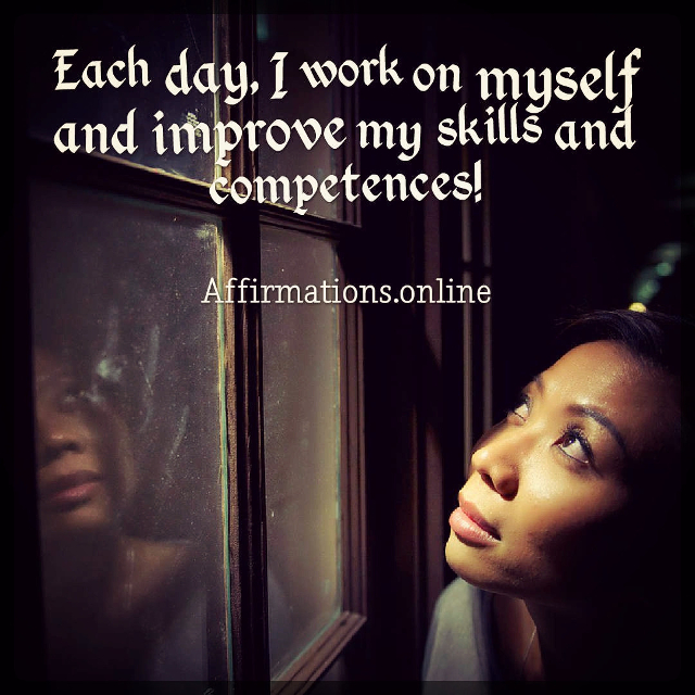 Positive affirmation from Affirmations.online - Each day, I work on myself and improve my skills and competences!
