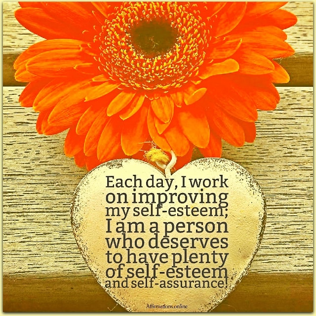 Positive affirmation from Affirmations.online - Each day, I work on improving my self-esteem; I am a person who deserves to have plenty of self-esteem and self-assurance!