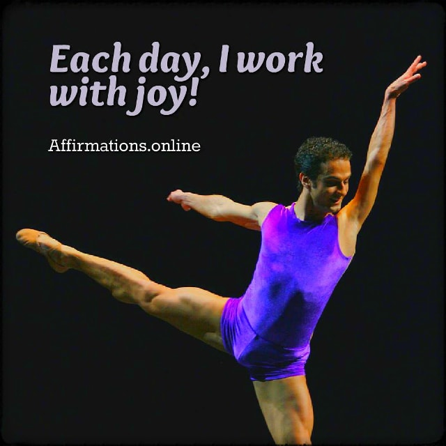Positive affirmation from Affirmations.online - Each day, I work with joy!