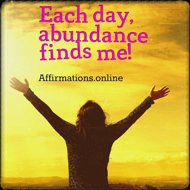 Positive affirmation from Affirmations.online - Each day, abundance finds me!