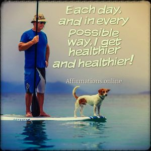 Positive affirmation from Affirmations.online - Each day, and in every possible way, I get healthier and healthier!
