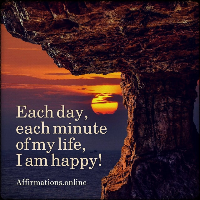 Positive affirmation from Affirmations.online - Each day, each minute of my life, I am happy!