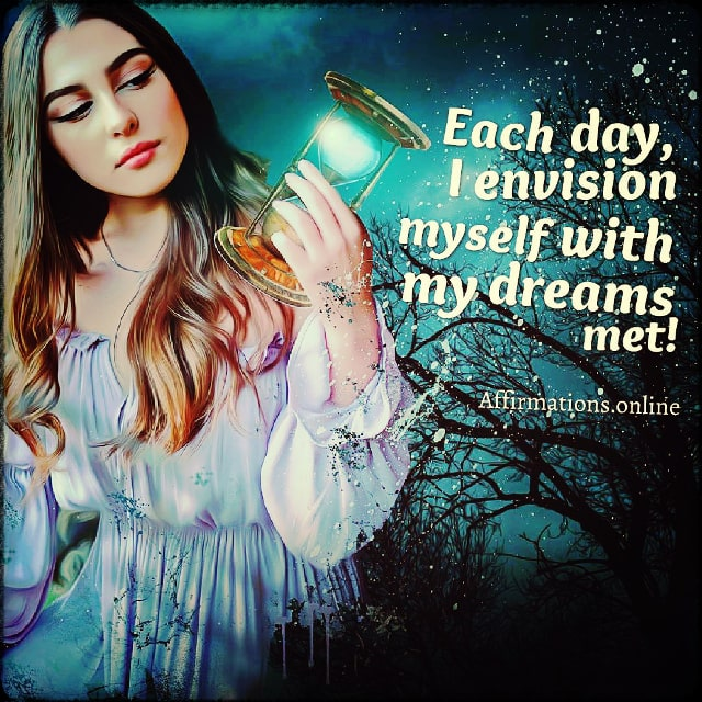 Positive affirmation from Affirmations.online - Each day, I envision myself with my dreams met!