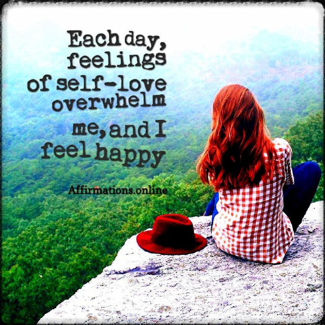 Positive affirmation from Affirmations.online - Each day, feelings of self-love overwhelm me, and I feel happy!