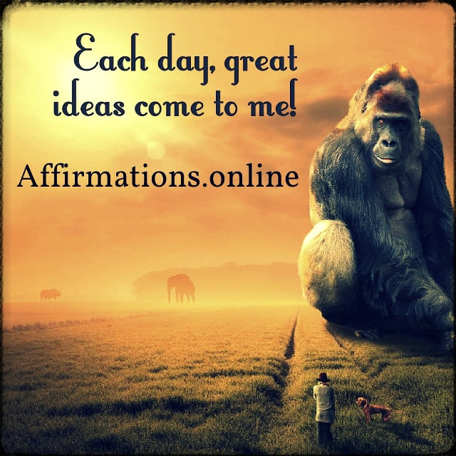 Positive affirmation from Affirmations.online - Each day, great ideas come to me!