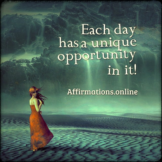Positive affirmation from Affirmations.online - Each day has a unique opportunity in it!