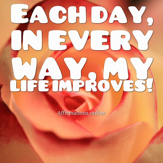 Image affirmation from Affirmations.online - Each day, in every way, my life improves!