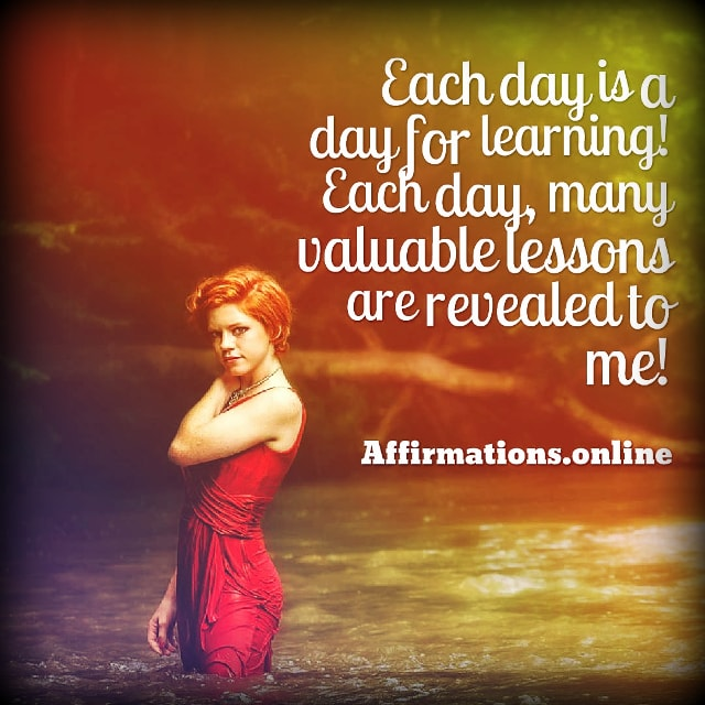 Positive affirmation from Affirmations.online - Each day is a day for learning! Each day, many valuable lessons are revealed to me!