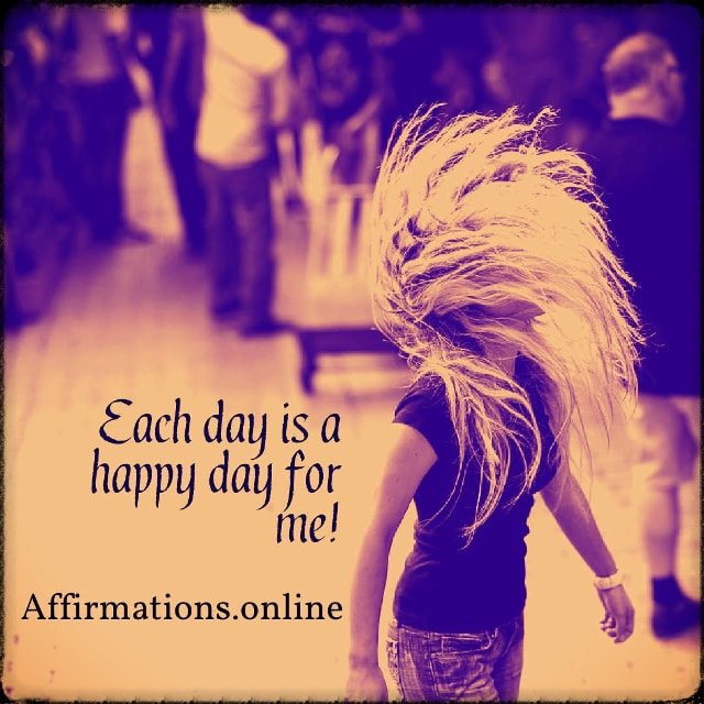 Positive affirmation from Affirmations.online - Each day is a happy day for me!