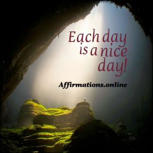Positive affirmation from Affirmations.online - Each day is a nice day!
