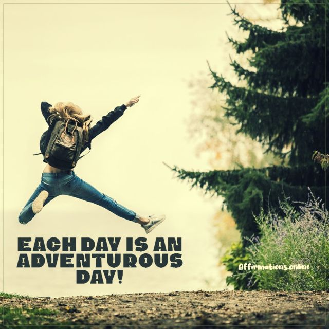 Positive affirmation from Affirmations.online - Each day is an adventurous day!