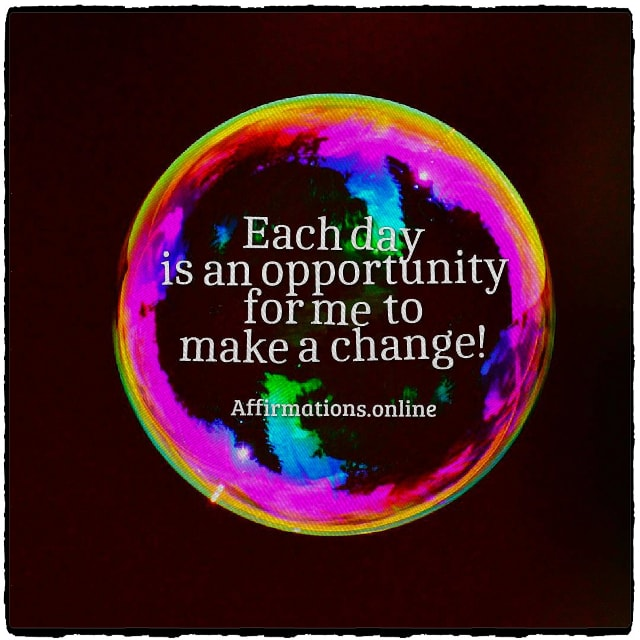Positive affirmation from Affirmations.online - Each day is an opportunity for me to make a change!