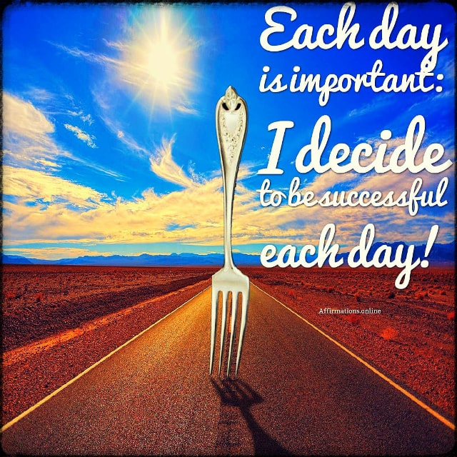 Positive affirmation from Affirmations.online - Each day is important: I decide to be successful each day!
